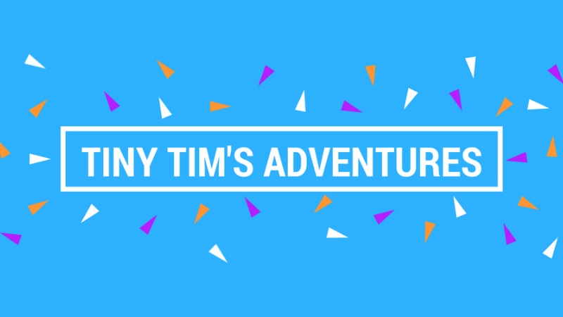 Tiny Tims Adventures